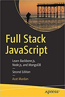FULL STACK JAVASCRIPT: LEARN BACKBONE.JS, NODE.JS, AND MONGODB [Paperback] Mardan