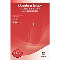 A Christmas Lullaby - Words by Alice Jean Cleator, music by Donald Moore - Choral Octavo - SATB