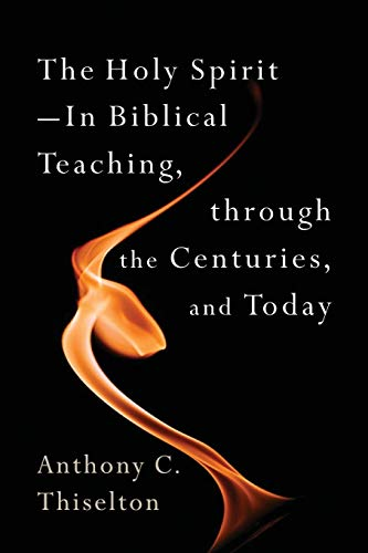 The Holy Spirit: In Biblical Teaching, through the Centuries, and Today