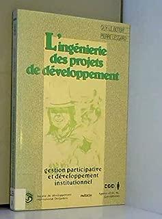 L'ingénierie des projets de développement: Gestion participative et développement institutionnel (French Edition)