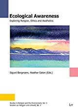Ecological Awareness: Exploring Religion, Ethics and Aesthetics (Studies in Religion and the Environment / Studien Zur Rel...