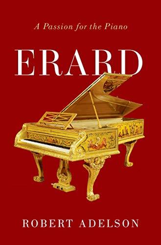Erard: A Passion for the Piano (English Edition)