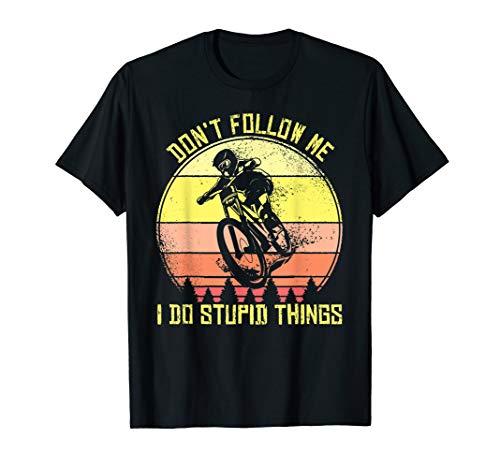 Mountainbike Don't Follow Me I Do Stupid Things MTB Downhill T-Shirt