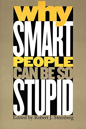 Why Smart People Can Be So Stupid
