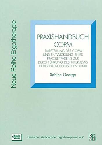 Praxishandbuch COPM: Darstellung des COPM und Entwicklung eines Praxisleitfadens zur Durchführung des Interviews in der neurologischen Klinik