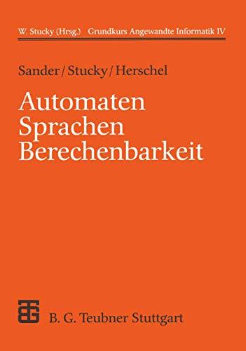 Grundkurs Angewandte Informatik, in 4 Bdn., Bd.4, Automaten, Sprachen, Berechenbarkeit: Grundkurs Angewandte Informatik IV (XLeitfäden der Informatik)