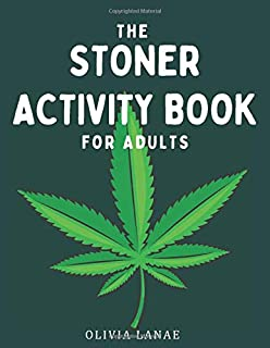 The Stoner Activity Book For Adults: Trivia, Puzzles, Word Search, Coloring Book Pages, Games, Bucket List, Cannabis Revie...