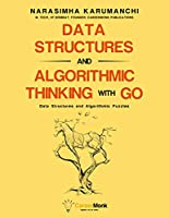 Data Structures and Algorithmic Thinking with Go: Data Structure and Algorithmic Puzzles Front Cover