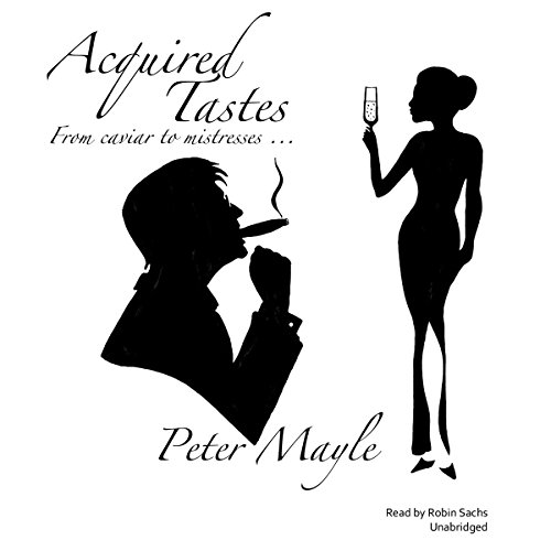 Acquired Tastes                   By:                                                                                                                                 Peter Mayle                               Narrated by:                                                                                                                                 Robin Sachs                      Length: 4 hrs and 55 mins     18 ratings     Overall 4.7