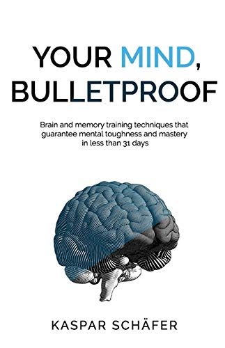 Your Mind, Bulletproof: Brain and Memory Training Techniques