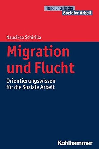Migration und Flucht: Orientierungswissen für die Soziale Arbeit: Orientierungswissen Fur Die Soziale Arbeit (Handlungsfelder Sozialer Arbeit)