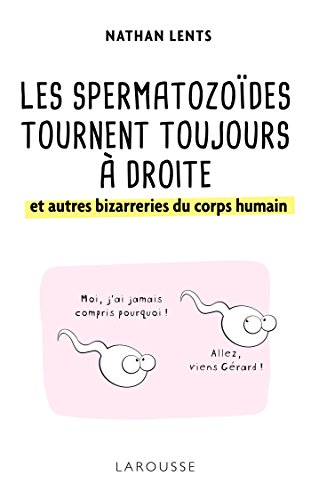 Les spermatozoïdes tournent toujours à droite et autres bizarreries du corps humain