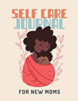 Self Care Journal For New Moms: For Adults - For Autism Moms - For Nurses - Moms - Teachers - Teens - Women - With Prompts - Day and Night - Self Love Gift