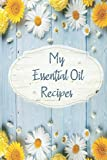 My Essential Oil Recipes: Professional Log Book to Record your Essential Oil Recipes, Track EO Inventory, Test and Write down Favorite and Most Used ... for Teens, Womens | Free Blends For Occasions -  Independently published