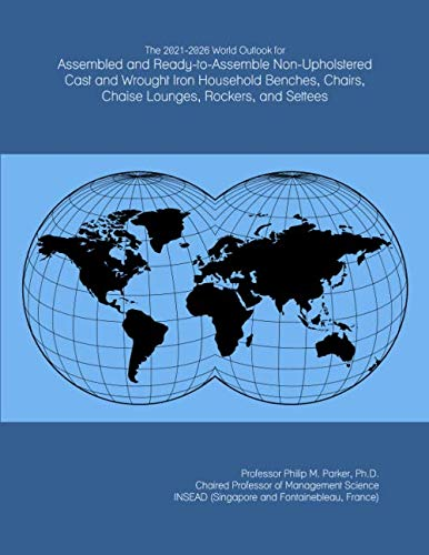 The 2021-2026 World Outlook for Assembled and Ready-to-Assemble Non-Upholstered Cast and Wrought Iron Household Benches, Chairs, Chaise Lounges, Rockers, and Settees