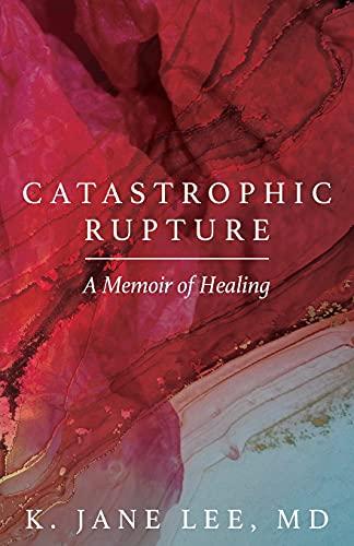 Catastrophic Rupture: A Memoir of Healing