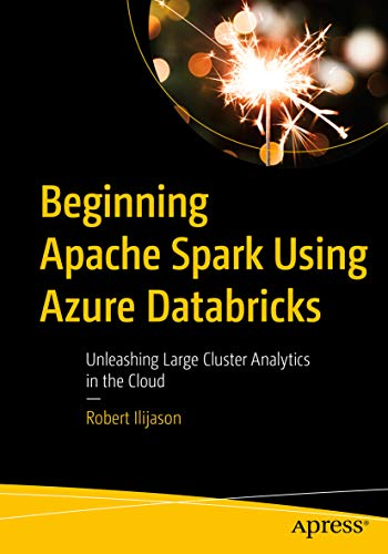 Beginning Apache Spark Using Azure Databricks: Unleashing Large Cluster Analytics in the Cloud (English Edition)