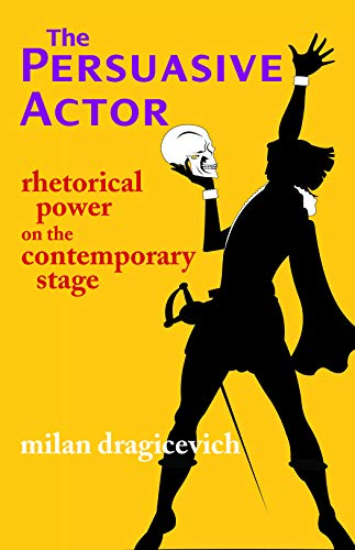 The Persuasive Actor: Rhetorical Power on the Contemporary Stage