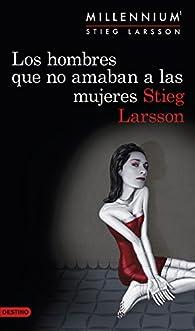 Los hombres que no amaban a las mujeres: La trilogía de culto par Stieg Larsson
