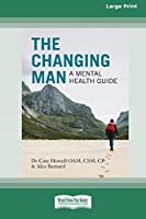 The Changing Man: A Mental Health Guide (16pt Large Print Edition)
