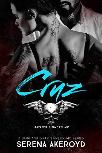 Cruz : A Dark MC Romance (A Dark and Dirty Sinners' MC Book 5) by [Serena  Akeroyd]