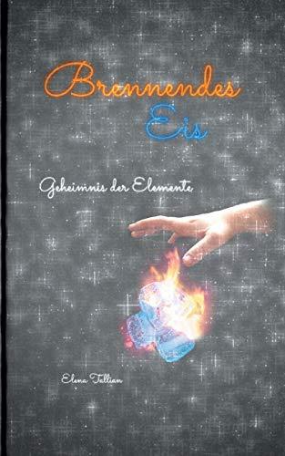 Brennendes Eis: Geheimnis der Elemente (Elemente-Trilogie)
