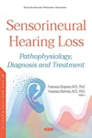 Sensorineural Hearing Loss: Pathophysiology, Diagnosis and Treatment (Otolaryngology Research Advances)
