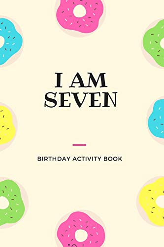 I AM SEVEN: Birthday Activity Book: Unique Birthday Memory Keepsake Gift Book for 7 year old girl or boy. Kids Interview Questions, Story Writing, Drawing and more.