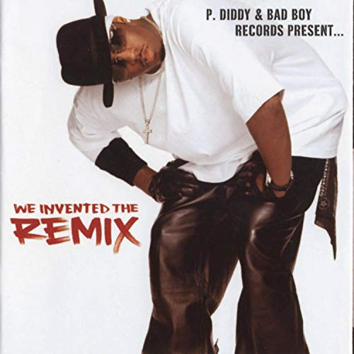 P Diddy & Bad Boy Records Present: We Invented the Remix