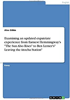 Examining an Updated Expatriate Experience from Earnest Hemmingway's the Sun Also Rises to Ben Lerner's Leaving the Atocha Station