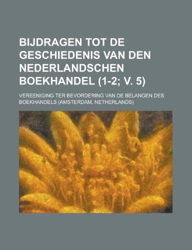 Bijdragen Tot de Geschiedenis Van Den Nederlandschen Boekhandel (1-2; V. 5)