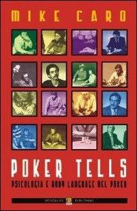 Poker Tells. Psicologia e body language nel poker