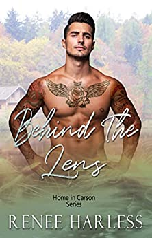 Behind the Lens: A Small Town Second Chance Romance (Home in Carson Book 1) by [Renee Harless]