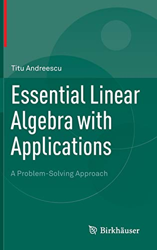 Essential Linear Algebra with Applications: A Problem-Solving Approach