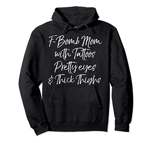 Funny F-Bomb Mom with Tattoos Pretty Eyes and Thick Thighs Pullover Hoodie
