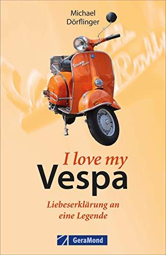 I love Vespa – eine Liebeserklärung in 55 Kapiteln. Man liebt sie einfach die Vespa, das italienischste aller Fahrzeuge.