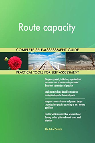 Route capacity All-Inclusive Self-Assessment - More than 660 Success Criteria, Instant Visual Insights, Comprehensive Spreadsheet Dashboard, Auto-Prioritized for Quick Results