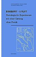 Biography - A Play?: Poetologische Experimente Mit Einer Gattung Ohne Poetik (Morphomata)