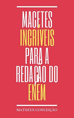 MACETES INCRÍVEIS PARA A REDAÇÃO NOTA 1000 DO ENEM (REDAÇÃO PARA O ENEM E PARA CONCURSOS) (Portuguese Edition)