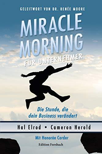 Miracle Morning für Unternehmer: Die Stunde, die dein Business verändert