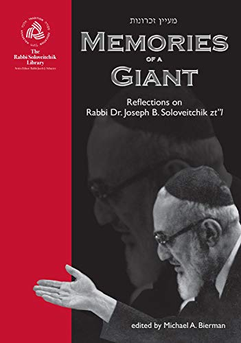 Memories of a Giant: Reflections on Rabbi Dr. Joseph B. Soloveitchik zt