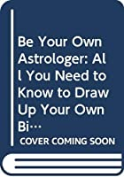 Be Your Own Astrologer: All You Need to Know to Draw Up Your Birth Chart 0330310666 Book Cover