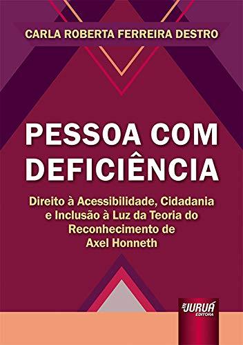 Pessoa Com Deficiência - Direito à Acessibilidade, Cidadania e Inclusão à Luz da Teoria do Reconhecimento de Axel Honneth