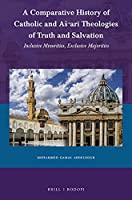 A Comparative History of Catholic and Aš'ari Theologies of Truth and Salvation: Inclusive Minorities, Exclusive Majorities (Currents of Encounter)