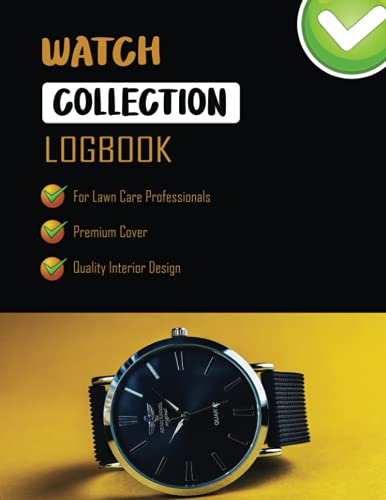 Watch Collection Logbook: Professional Watch Collection Log Book To Track Vintage & Luxury Wristwatch Collectibles. Inventory Tracker & Notebook For Watch Lovers & Repairers. With Notes Section