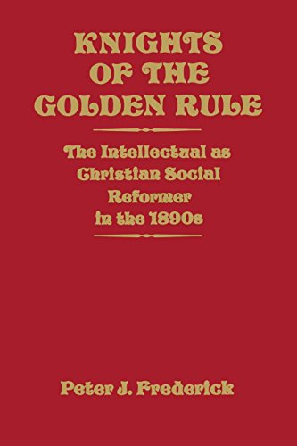 Knights of the Golden Rule: The Intellectual as Christian Social Reformer in the 1890s (English Edition)