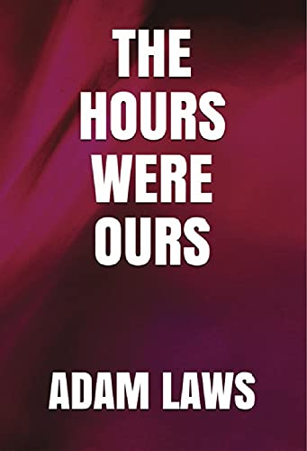 The Hours Were Ours by [Adam Laws]