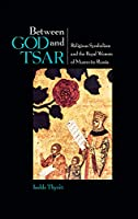Between God and Tsar: Religious Symbolism and the Royal Women of Muscovite Russia (Niu Slavic, East European, and Eurasian Studies)