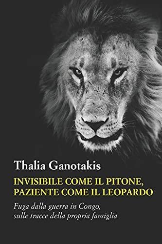 Invisibile come il pitone, paziente come il leopardo: Fuga dalla guerra in Congo, sulle tracce della propria famiglia