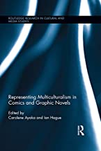 Representing Multiculturalism in Comics and Graphic Novels (Routledge Research in Cultural and Media Studies Book 68)